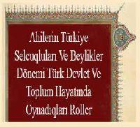 Ahilerin Türkiye Selcuqluları Ve Beylikler Dönemi Türk Devlet Ve Toplum Hayatında Oynadıqları Roller