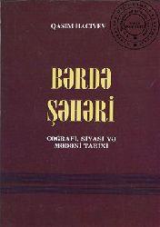 Berdə Şəhri - Cuğrafi  Siyasi Və Medeni Tarixi - Qasım Hacıyev