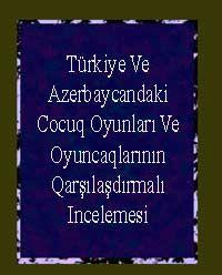 Türkiye Ve Azerbaycandaki Cocuq Oyunları Ve Oyuncaqlarının Qarşılaşdırmalı Incelemesi