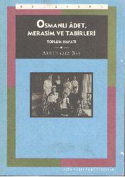Osmanli Adet Merasim Ve Tebirleri Ebdüleziz Bey 1995 636s
