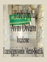 Trabzonlu Avni Divanı (Inceleme-Transkripsiyonlu Metin-Sözlük)