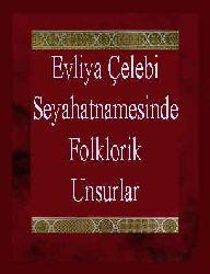 Evliya Çelebi Seyahatnamesinde Folklorik Unsurlar