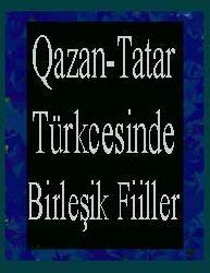 Qazan-Tatar Türkcesinde Birleşik Fiiller
