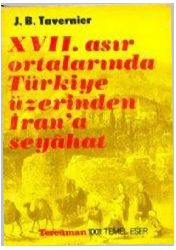 XVII. Asır Ortalarında Türkiye Üzerinden İrana Seyahat - J.B.Tavarnier - Ertuğrul Gültekin
