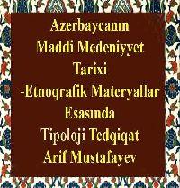 Azerbaycanın Maddi Medeniyet Tarixi - Etnoqrafik Matiryallar esasında Tipoloji Tedqiqat - Arif Mustafayev