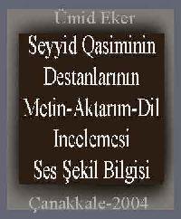 Seyyid Qasiminin Destanlarının Metin-Aktarım-Dil Incelemesi-Ses Şekil Bilgisi