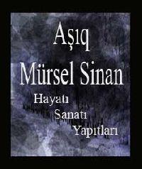 Aşıq Mürsel Sinan-Hayatı-Sanatı-Yapıtları