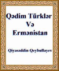 Qədim Türklər Və Ermənistan - Qiyasəddin Qeybullayev