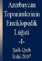 Azerbaycan Toponimlerinin Ensiklopedik Lüğati -I