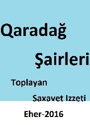 Qaradağ Şairleri-Toplayan-Saxavet Izzeti-Eher-2016