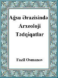 Ağsu Ərazisində Arxeoloji Tədqiqatlar - Fazil Osmanov