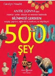 Antik Dünyadaki Insanlar-Yerler-Olaylar Ve Nesneler Üzre Bilimemesi Gereken 500 Şey-Carolyn Howitt-Ali Berktay-2007-154s