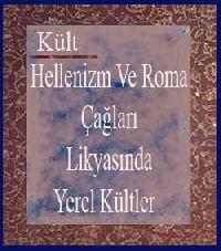 Hellenizm Ve Ruma Çağları Likyasında Yerel Kültler Tuba Efendioğlu