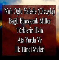 Nuh Oğlu Yafəslə (Olcayla) Bağli Etnoqonik Mifler-Türklerin İlkin Ata Yurdu Və İlk Türk Dövləti
