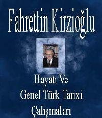 Fahrettin Kirzioğlunun Hayatı Ve Genel Türk Tarixi Çalışmaları - Halime Kaçar