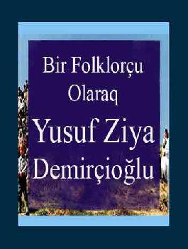 Bir Folklorçu Olaraq Yusuf Ziya Demirçioğlu