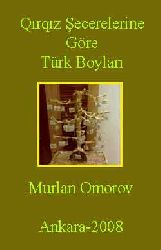 Qırqız Şecerelerine Göre Türk Boyları-Murlan Omorov-Ankara-2008