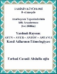 Tarixin Küsüfleri 8- Ci Meqale Azerbaycan Toponimlerinin Kök Araşdirması (5-Ci Bölüm) Yardımlı Rayonu - Makale