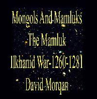 Mongols And Mamluks, The Mamluk,Ilkhanid War 1260-1281 David Morgan