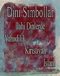 Ilahi Dinlerde (Yahudilik, Hıristiyanlık Ve Islamda) Dini Simboller