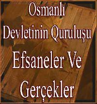 Osmanlı Devletinin Kuruluşu Efsaneler Ve Gerçekler