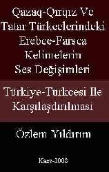 Qazaq Qırqız Ve Tatar Türkcelerindeki Erebce Farsca Kelimelerin Ses Değişimleri-Türkiye-Türkcesi Ile qarşılaşdıılmasi