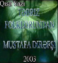Təbriz Folklorundan Qısa Yazı Mustafa Dirəfşi