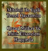 Mitoloji Ile Ilgili Temel Kavramlar - Qazaq Mitleri Ve Mitik Efsaneleri Hakkında