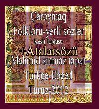 Atalarsözü - Çaroymaq Folkloru - Yerli Sözler  - Sınmaz Tapar