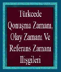 Türkcede Qonuşma Zamanı, Olay Zamanı Ve Referans Zamanı Ilişgileri