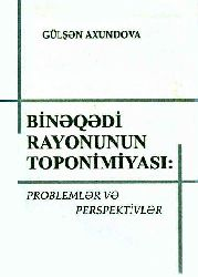 Binəqədi Rayonunun Toponimiyasi - Gülşən Axundova