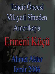 Tehcir Öncesi Vilayati Sitteden Amerikaya Ermeni Köçü - Ahmed Akter