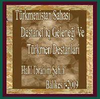 Türkmenistan Sahasi Destançılıq Geleneği Ve Türkmen Destanlari - Halil Ibrahim Şahin