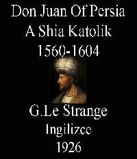 Don Juan Of Persia - A Shia Katolik 1560-1604 - G. Le Strange