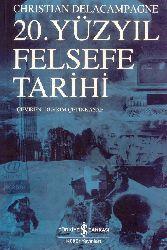 20.Yüyıl Felsefe Tarixi-Christian Delacampagne-Devrim Çetinkasab-2010-382s