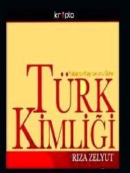 Yabancı Kaynaklara Göre Türk Kimliği - Riza Zelyut