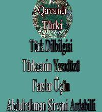 QAVAIDI TÜRKI-TÜRK DILBILGISI-TÜRKCENIN YAZIDÜZÜ-FARSLAR ÜÇÜN-ABDULRAHMAN ŞIRVANI ARDABILLI