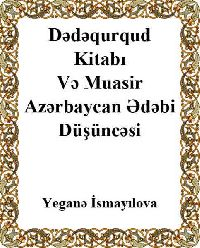 Dədəqurqud Kitabı Və Muasir Azərbaycan Ədəbi Düşüncəsi - Yeganə İsmayılova