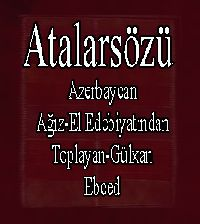 آتالارسؤزو آزربايجان آغيز-ائل ادبياتيندان توپلايان گونخان - ATALARSÖZÜ-AZERBAYCAN AĞIZ EL EDEBIYATINDAN - Toplayan-Gülxan