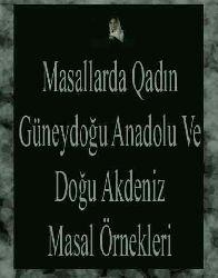 Masallarda Qadın-Güneydoğu Anadolu Ve Doğu Akdeniz Masal Örnekleri