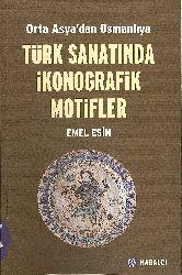 Orta Asyadan Osmanlıya Türk Sanatında İkonoqrafik Motifler-Emel Esin-2003-460s