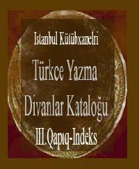 Türkce Yazma Divanlar Kataloğu-Istanbul Kütübxanelri-III.Qapıq-Indeks)