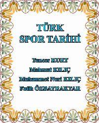 Türk Spor Tarixi - Tuncer Kurt - Mahmud Kiliç - Muhammet Nuri Kiliç  - Fatih Özbayraktar