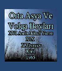 Orta Asya Ve Volqa Boyları XVI Asrin Ikinci Yarısı XIX - X.Ziyayev
