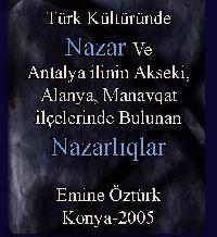 Türk Kültüründe Nazar Ve Antalya Ilinin Akseki, Alanya, Manavqat Ilçelerinde Bulunan Nazarlıqlar - Emine Öztürk