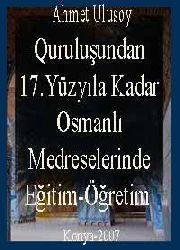 Quruluşundan 17. Yüzyıla Kadar Osmanlı Medreselerinde Eğitim-Öğretim Faaliyetleri
