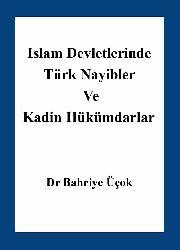 Islam Devletlerinde Türk Naibler Ve Kadin Hükümranlar - Bahriye Üçok