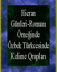 Hicran Günleri-Rumanı Örneğinde Üzbek Türkcesinde Kelime Qurubları  Şükriye Duyqu Bayram  Niğde-2008