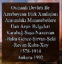 Osmanlı-Devletı Ile Azerbaycan Türk XanlıQları Arasındakı Munasebetlere Dair Arşiv Belgeleri
