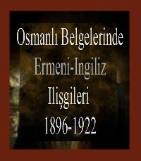 Osmanlı Belgelerinde Ermeni-Ingiliz Ilişkileri 1896-1922-IV